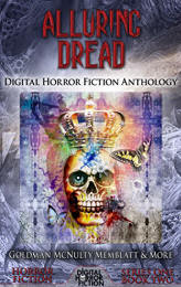 Alluring Dread: Digital Horror Fiction Anthology (Digital Horror Fiction Short Stories Series One Book 2) by [Fiction, Digital, Frost, Julie, Goldman, Ken, McNulty, Brandon, Seate, Jay, Memblatt, Bruce, Antczak, Stephen L., Barr, Jeff, Anderson, Kevin David, Caselberg, Jay]